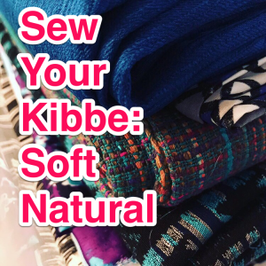 Sew Your Kibbe: Soft Natural